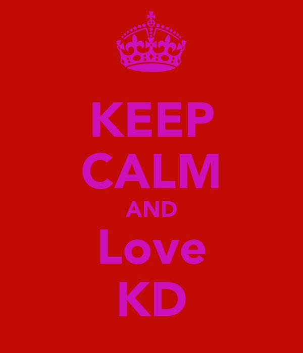 KEEP CALM AND Love KD