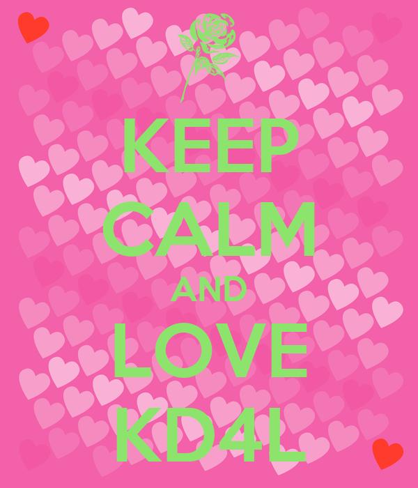 KEEP CALM AND LOVE KD4L