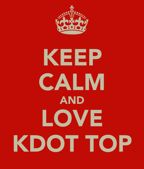 KEEP CALM AND LOVE KDOT TOP