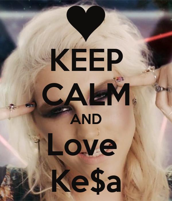 KEEP CALM AND Love  Ke$a