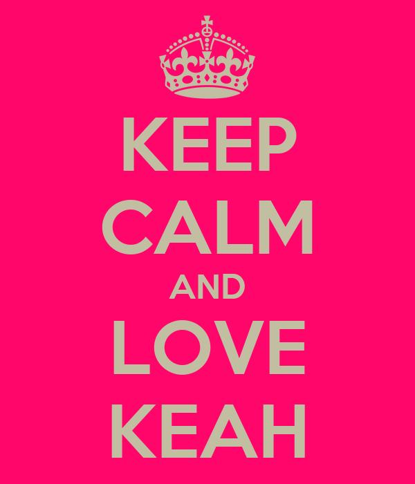 KEEP CALM AND LOVE KEAH