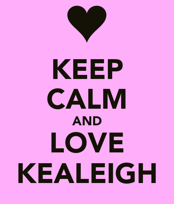 KEEP CALM AND LOVE KEALEIGH