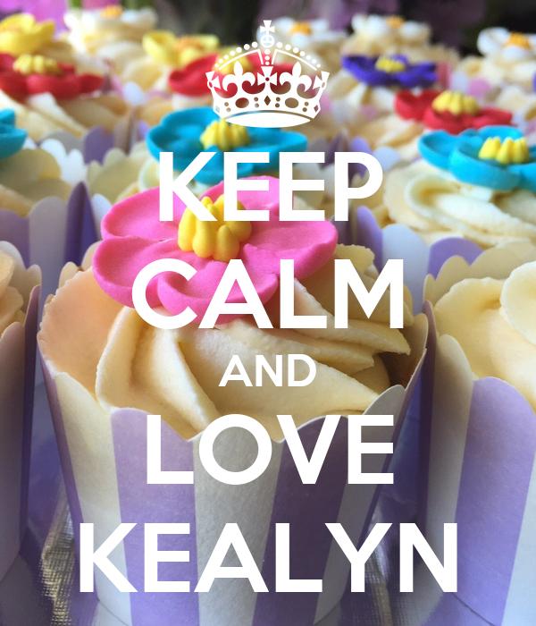 KEEP CALM AND LOVE KEALYN