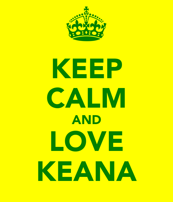 KEEP CALM AND LOVE KEANA