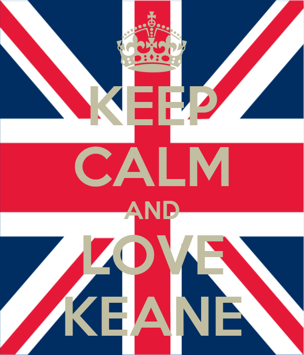 KEEP CALM AND LOVE KEANE