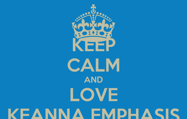 KEEP CALM AND LOVE KEANNA EMPHASIS
