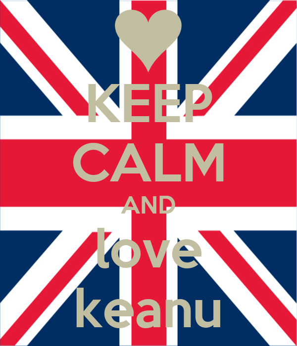 KEEP CALM AND love keanu