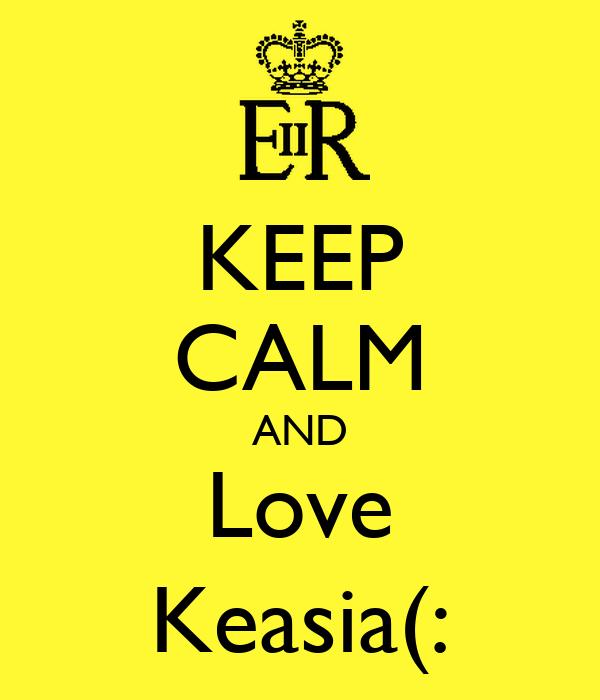 KEEP CALM AND Love Keasia(: