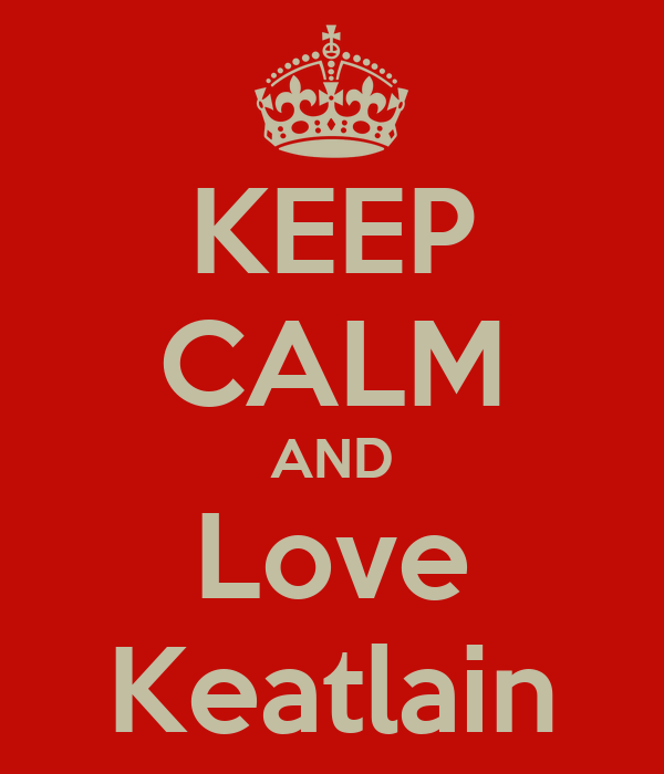 KEEP CALM AND Love Keatlain
