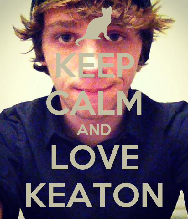 KEEP CALM AND LOVE KEATON