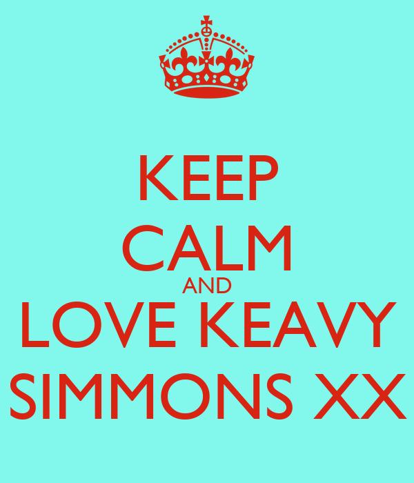 KEEP CALM AND LOVE KEAVY SIMMONS XX