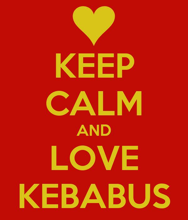 KEEP CALM AND LOVE KEBABUS