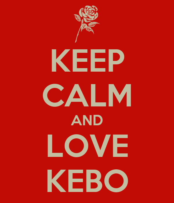 KEEP CALM AND LOVE KEBO