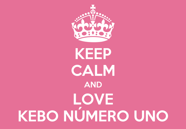 KEEP CALM AND LOVE KEBO NÚMERO UNO