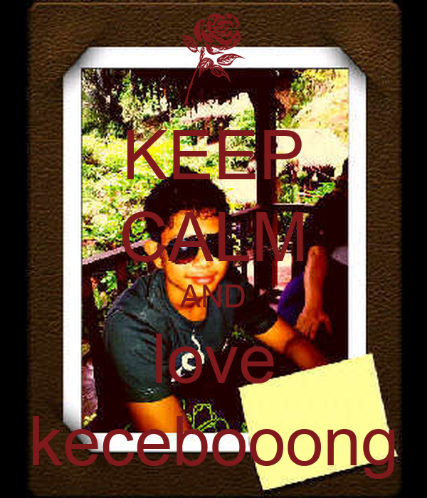 KEEP CALM AND love kecebooong