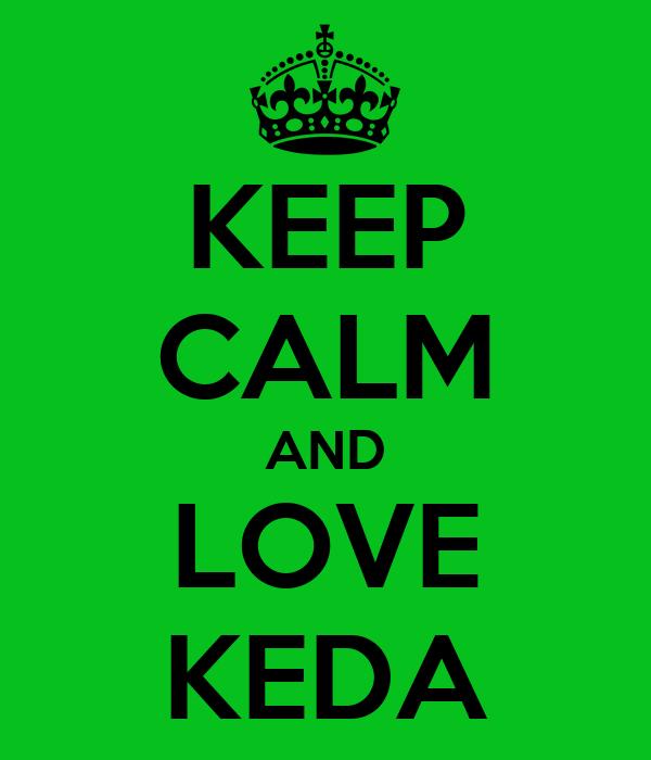 KEEP CALM AND LOVE KEDA