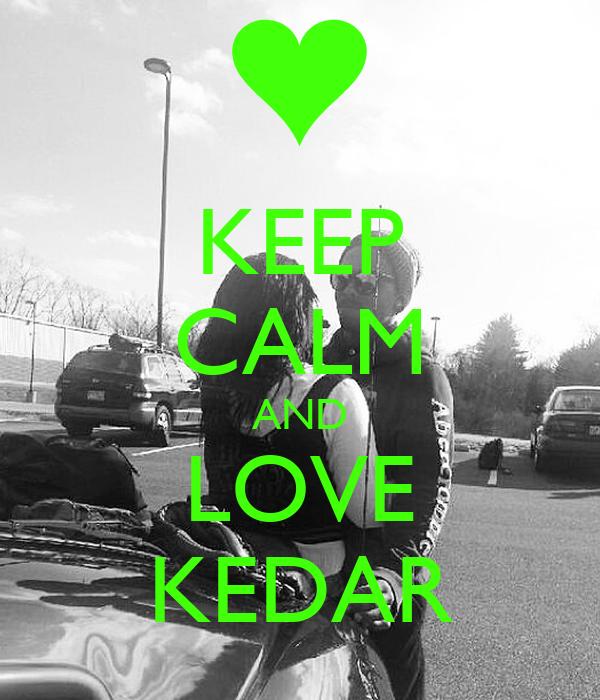KEEP CALM AND LOVE KEDAR