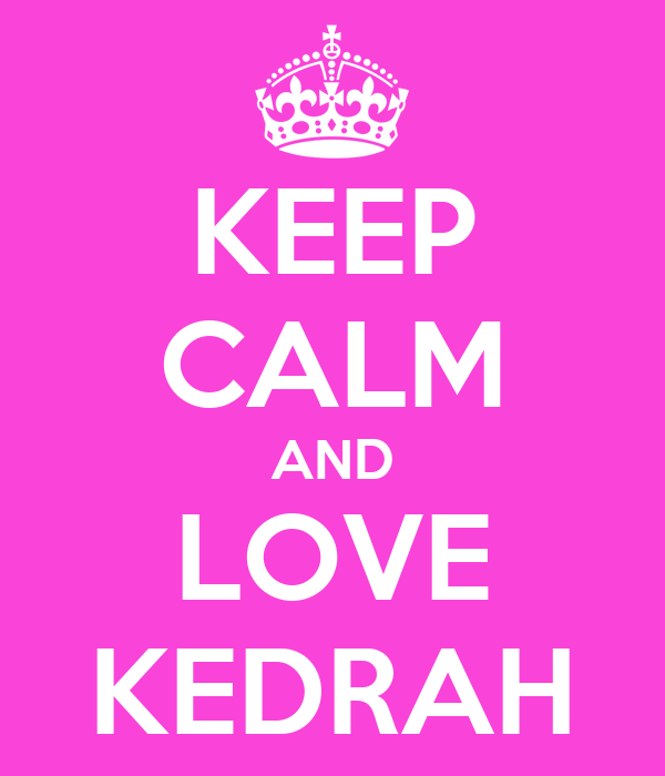 KEEP CALM AND LOVE KEDRAH