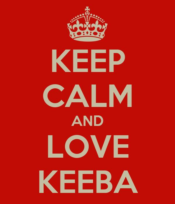 KEEP CALM AND LOVE KEEBA