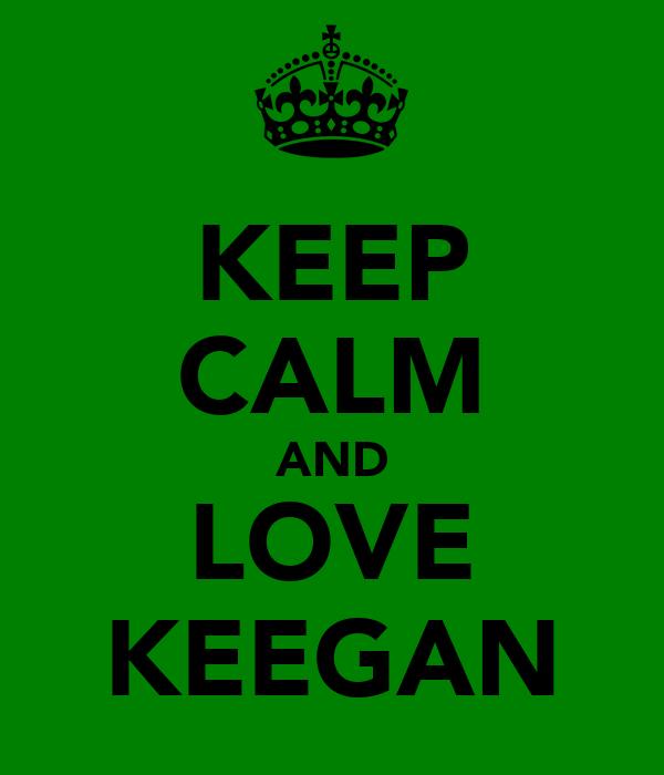 KEEP CALM AND LOVE KEEGAN
