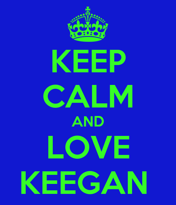 KEEP CALM AND LOVE KEEGAN