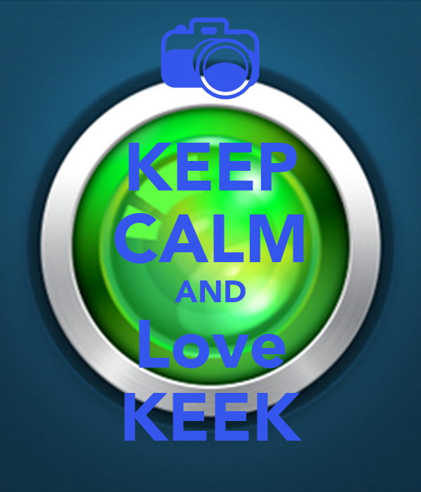 KEEP CALM AND Love KEEK