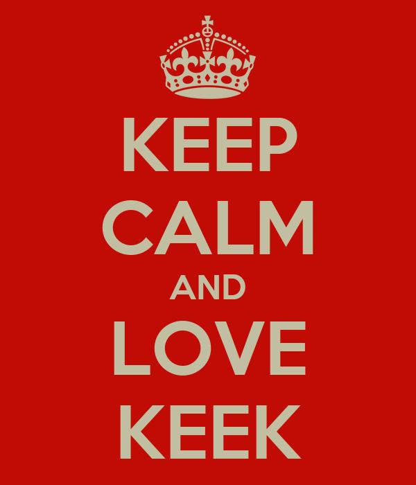 KEEP CALM AND LOVE KEEK