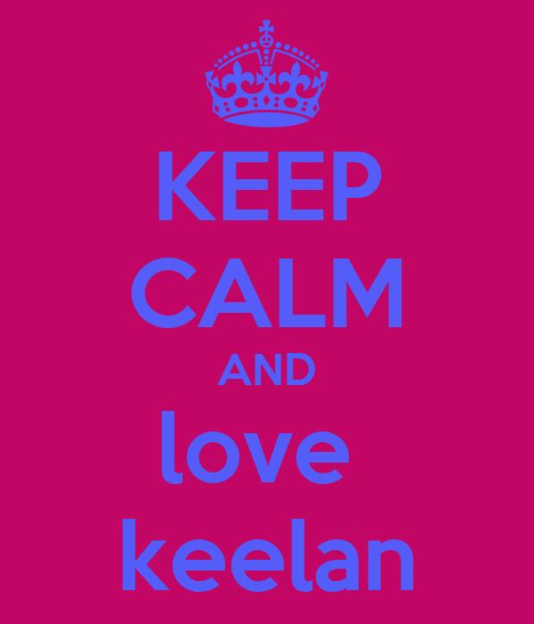 KEEP CALM AND love  keelan