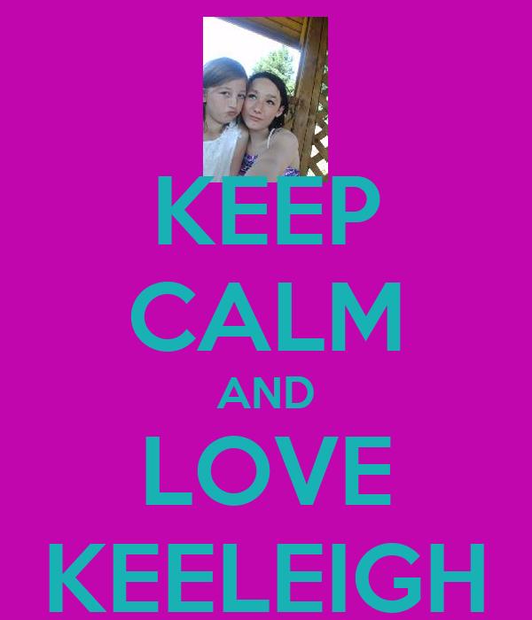 KEEP CALM AND LOVE KEELEIGH