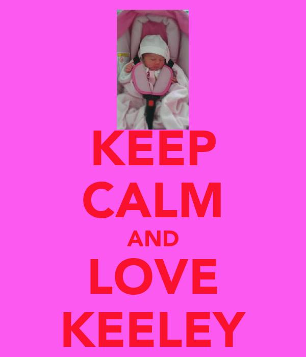 KEEP CALM AND LOVE KEELEY