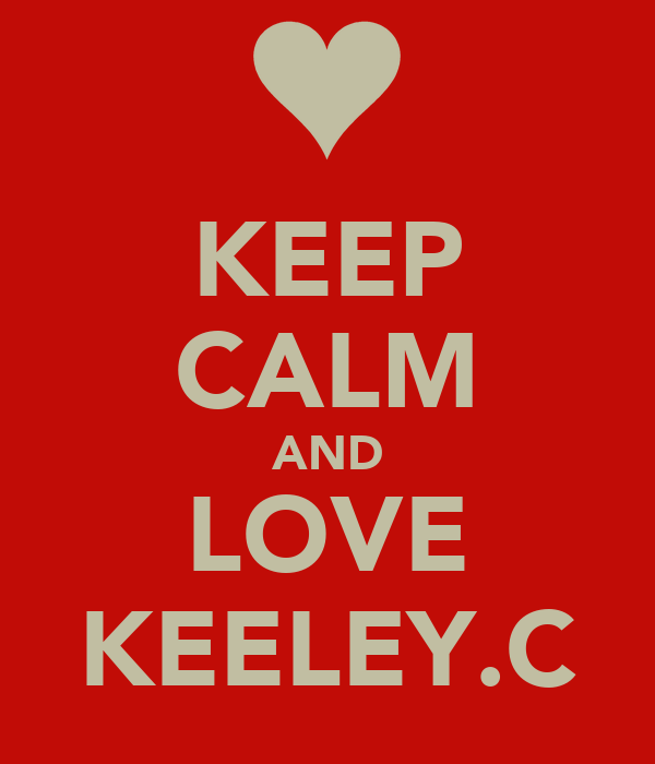 KEEP CALM AND LOVE KEELEY.C