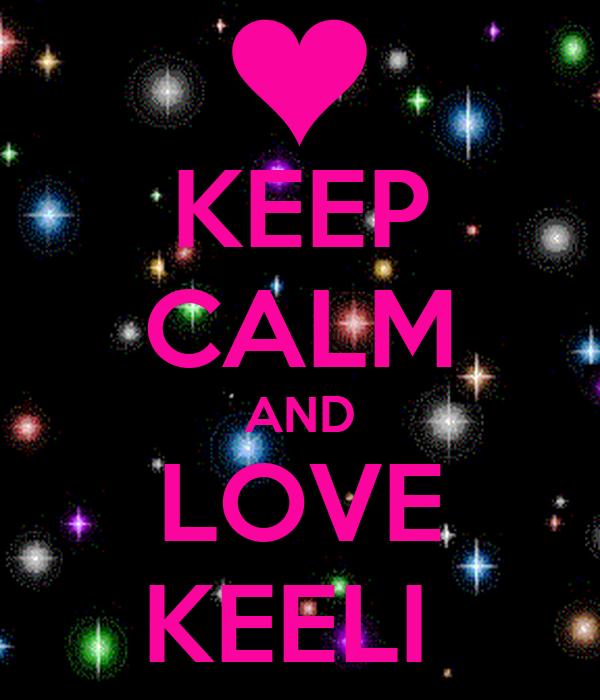 KEEP CALM AND LOVE KEELI