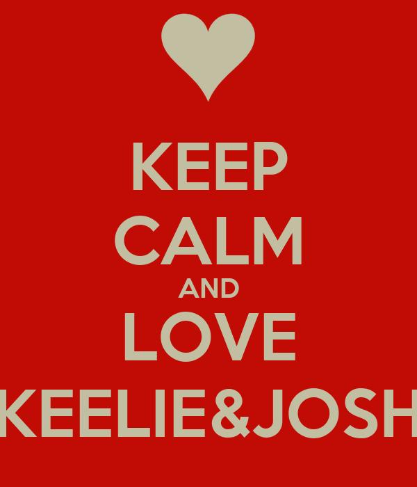 KEEP CALM AND LOVE KEELIE&JOSH
