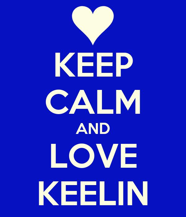 KEEP CALM AND LOVE KEELIN
