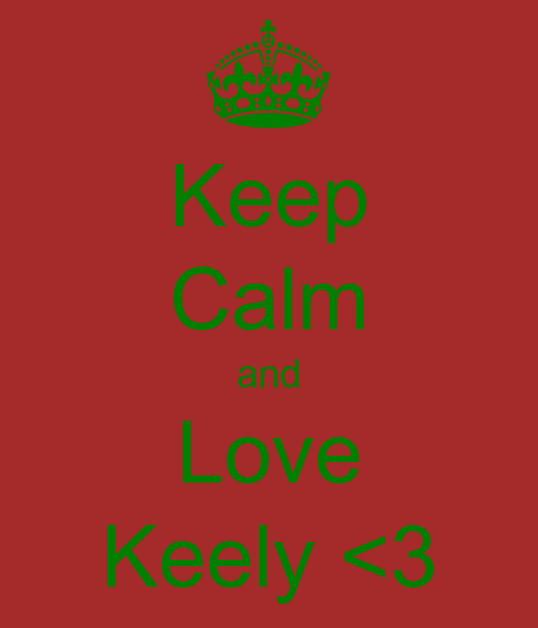 Keep Calm and Love Keely <3