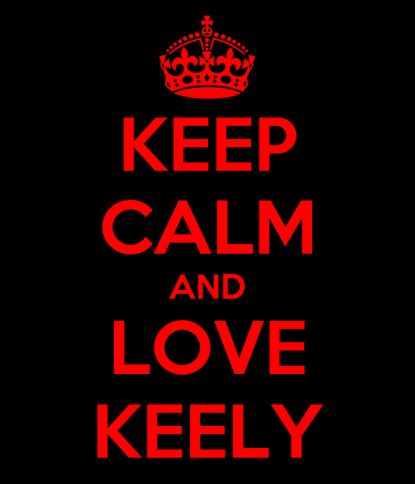 KEEP CALM AND LOVE KEELY
