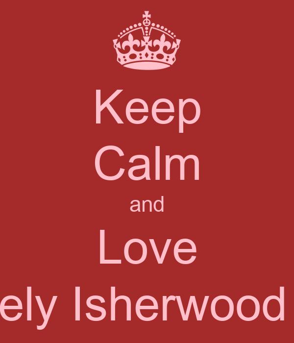 Keep Calm and Love Keely Isherwood <3