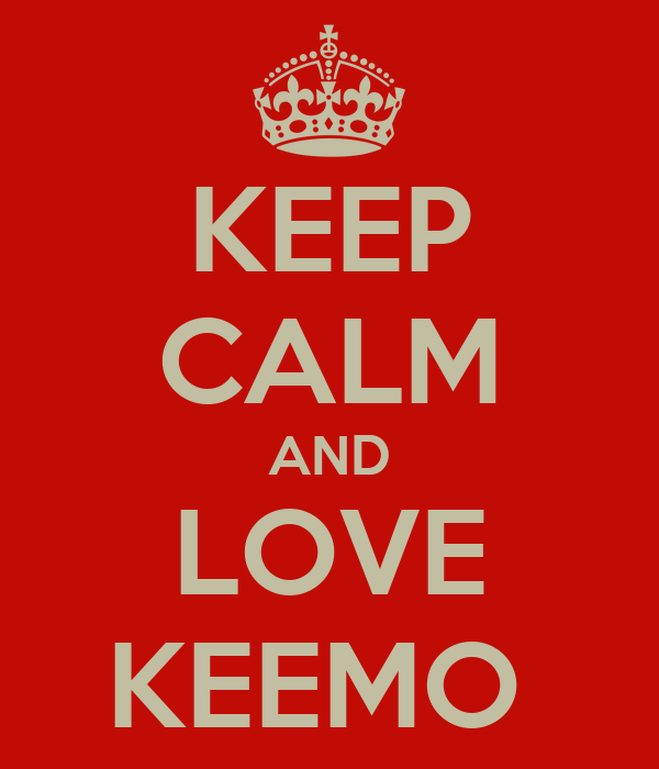 KEEP CALM AND LOVE KEEMO