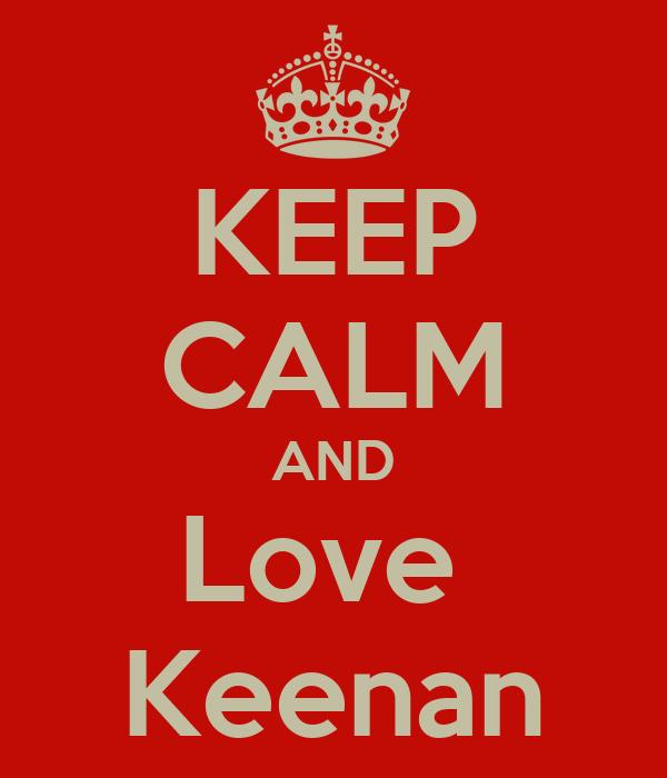 KEEP CALM AND Love  Keenan