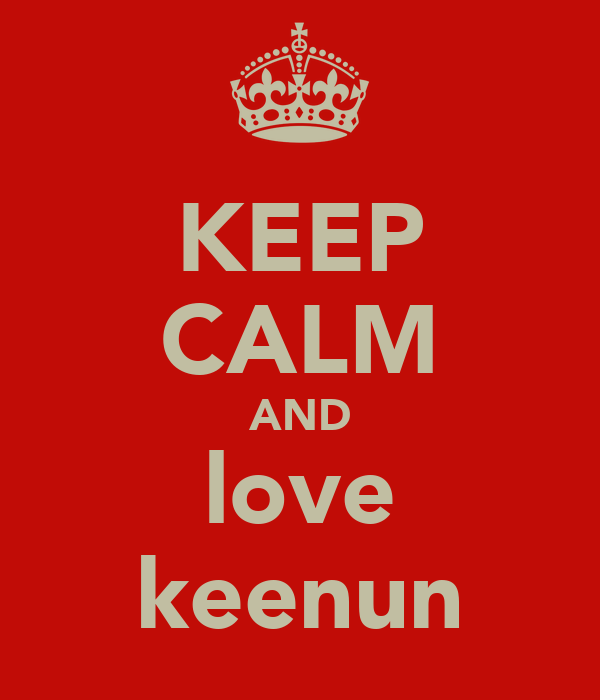 KEEP CALM AND love keenun