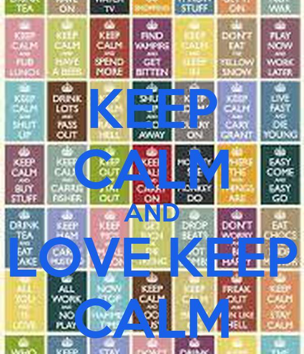 KEEP CALM AND LOVE KEEP CALM