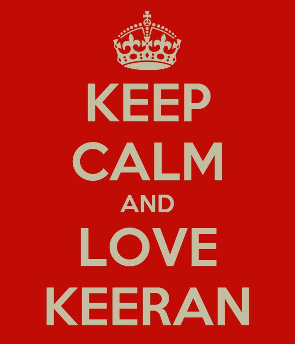 KEEP CALM AND LOVE KEERAN