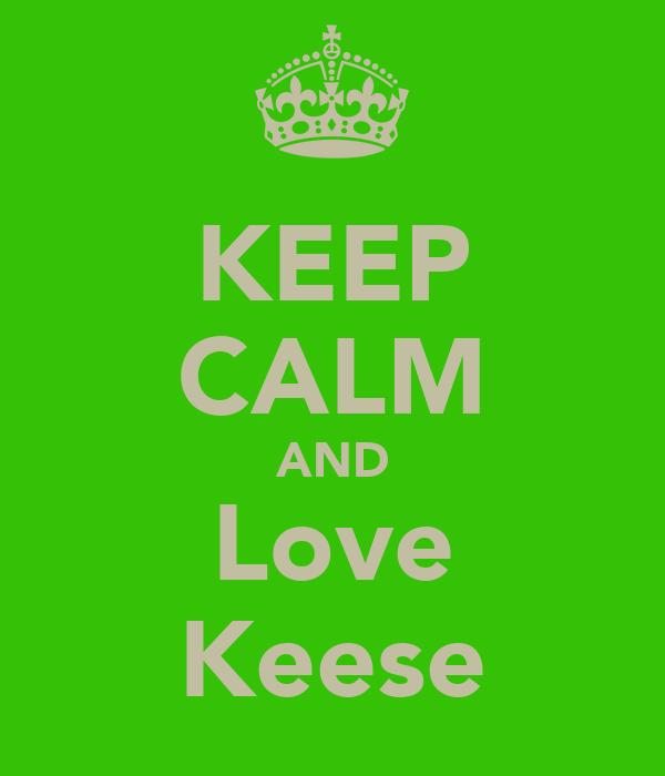 KEEP CALM AND Love Keese