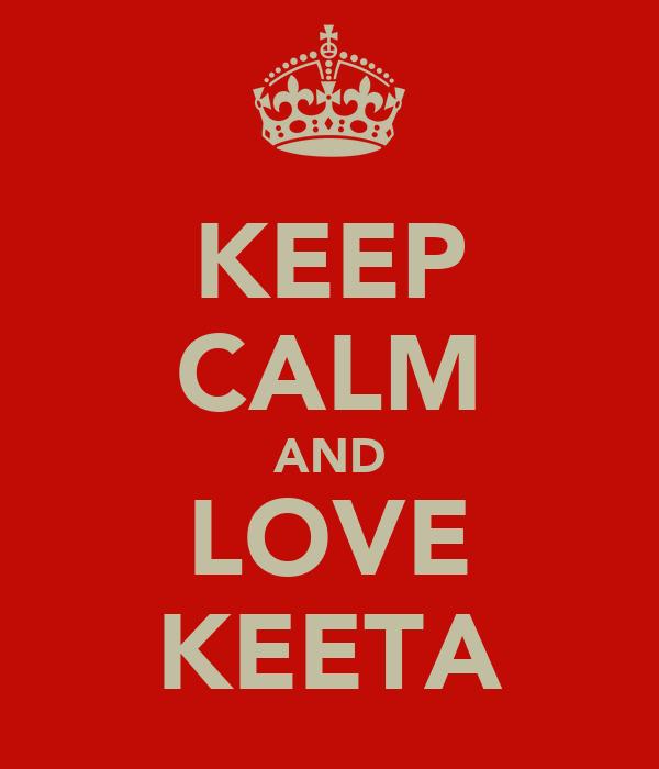 KEEP CALM AND LOVE KEETA