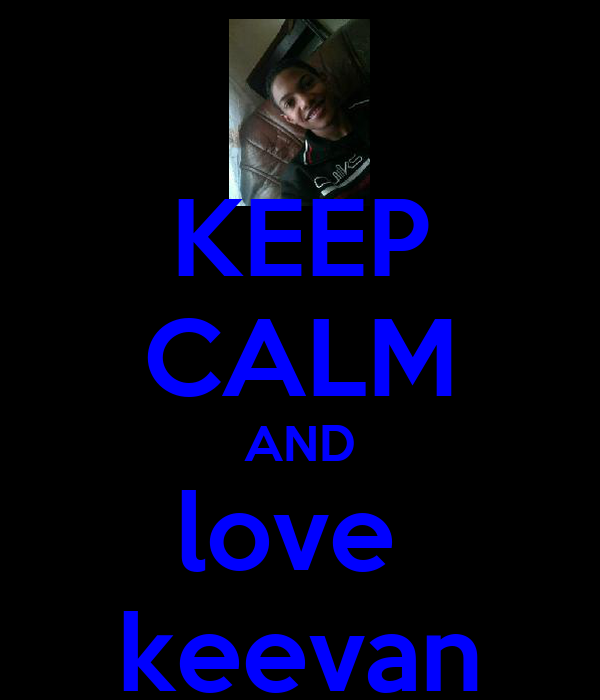 KEEP CALM AND love  keevan