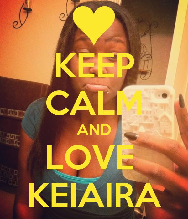KEEP CALM AND LOVE  KEIAIRA