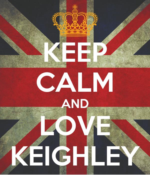 KEEP CALM AND LOVE KEIGHLEY