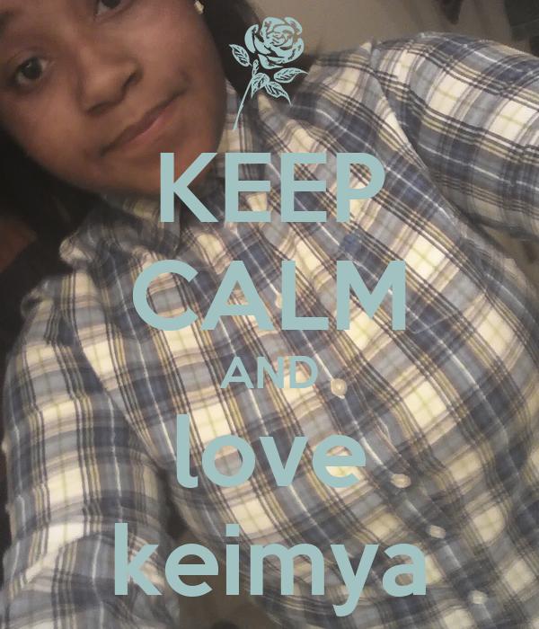 KEEP CALM AND love keimya