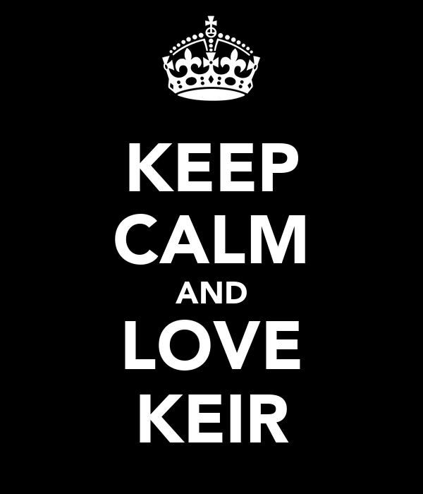 KEEP CALM AND LOVE KEIR