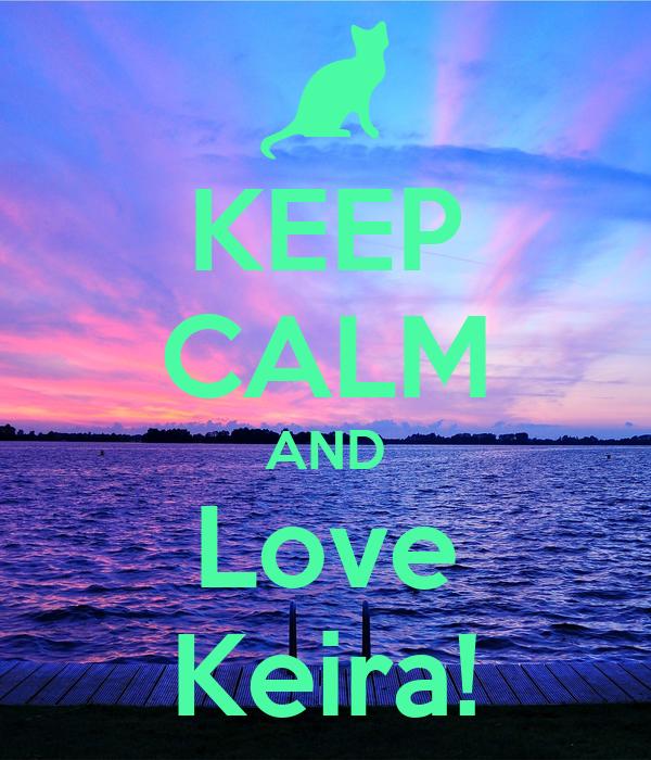 KEEP CALM AND Love Keira!